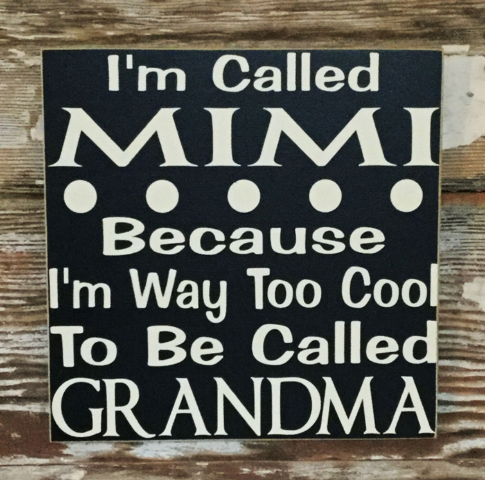 I'm Called MIMI Because I'm Way Too Cool To Be Called Grandma.  Wood Sign
