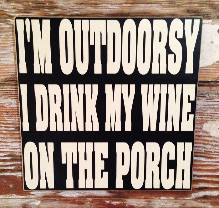 I'm Outdoorsy.  I Drink My Wine On The Porch.  Wood Sign