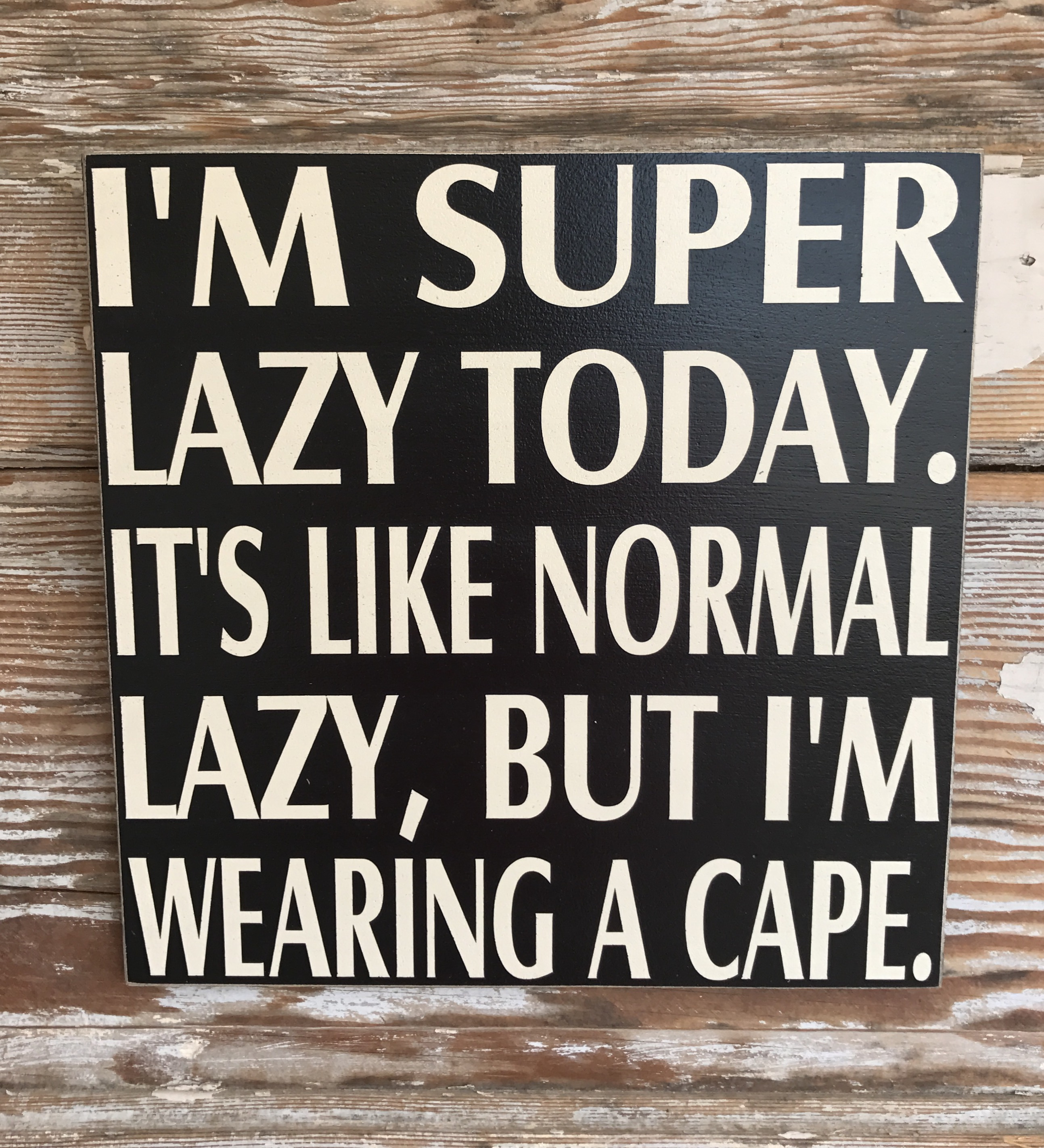 I'm Super Lazy Today.  It's Like Normal Lazy, But I'm Wearing A Cape.  Wood Sign