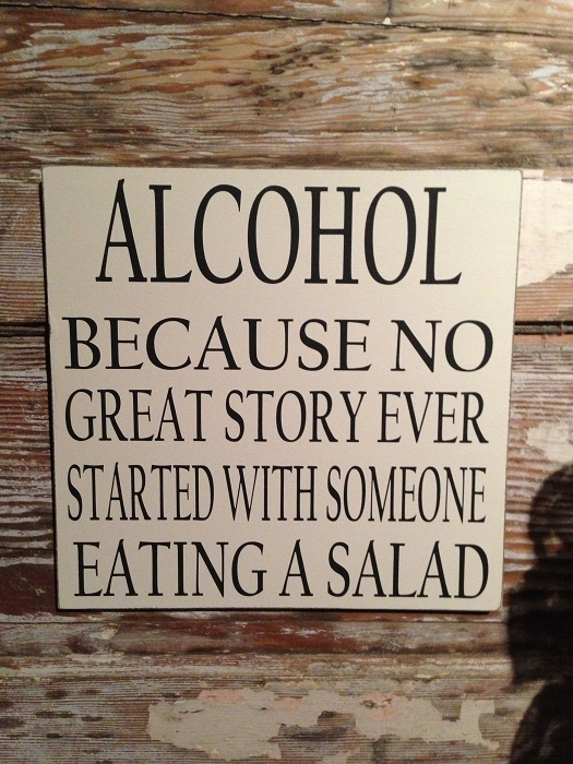 Alcohol.  Because No Great Story Ever Started With Someone Eating A Salad.   Wood Sign