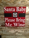 Santa Baby Please Bring Me Wine.   Wood Sign