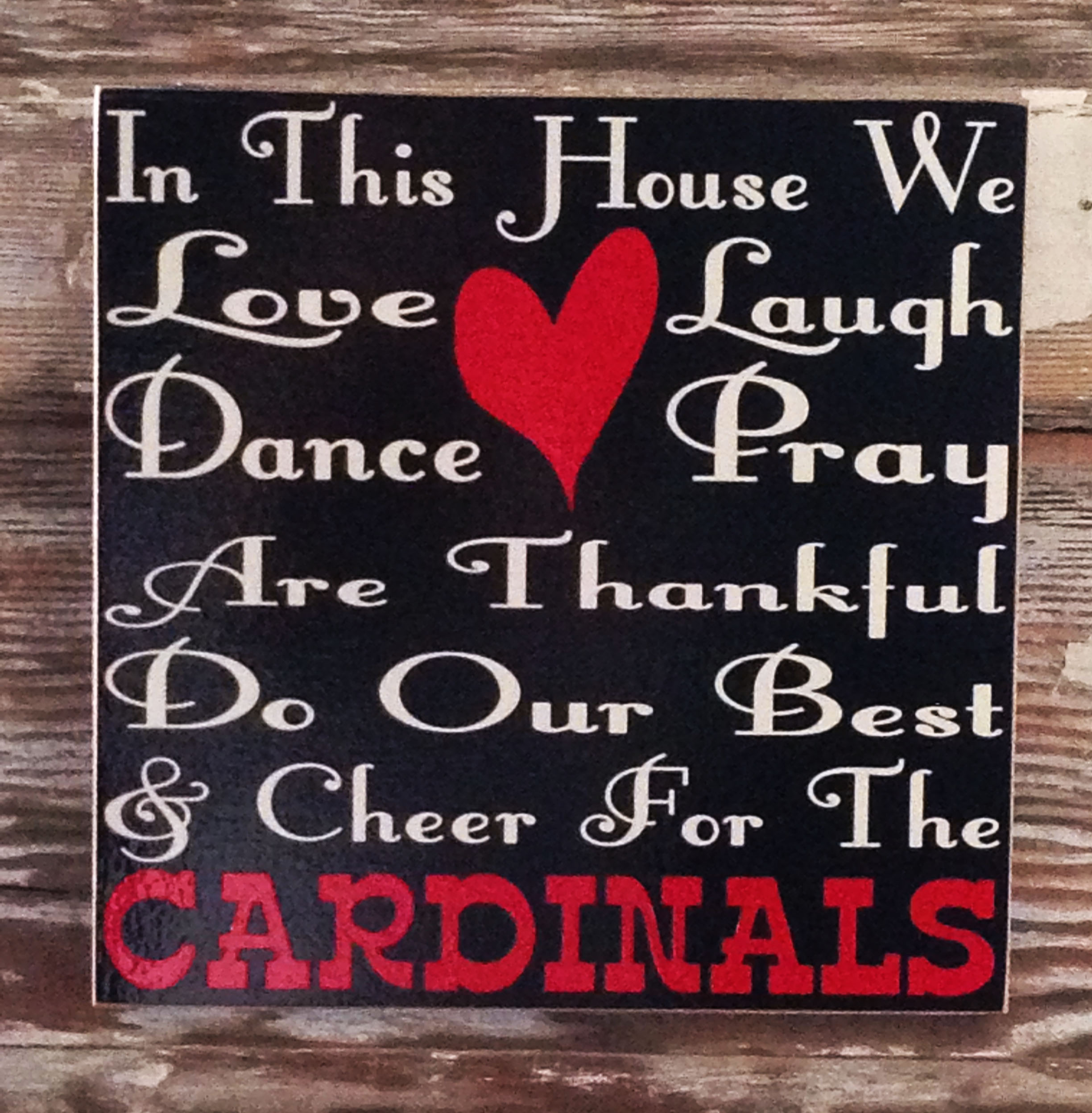 In This House We Love, Laugh, Dance, Pray, Do Our Best And Cheer For The Cardinals.  Wood Sign