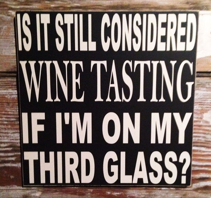 Is It Still Consider Wine Tasting If I'm On My Third Glass?.  Wood Sign