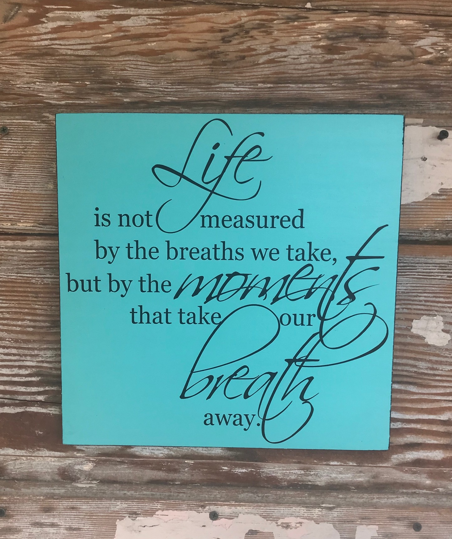 Life Is Not Measured By The Breaths We Take, But By The Moments That Take Our Breath Away..  Wood Sign