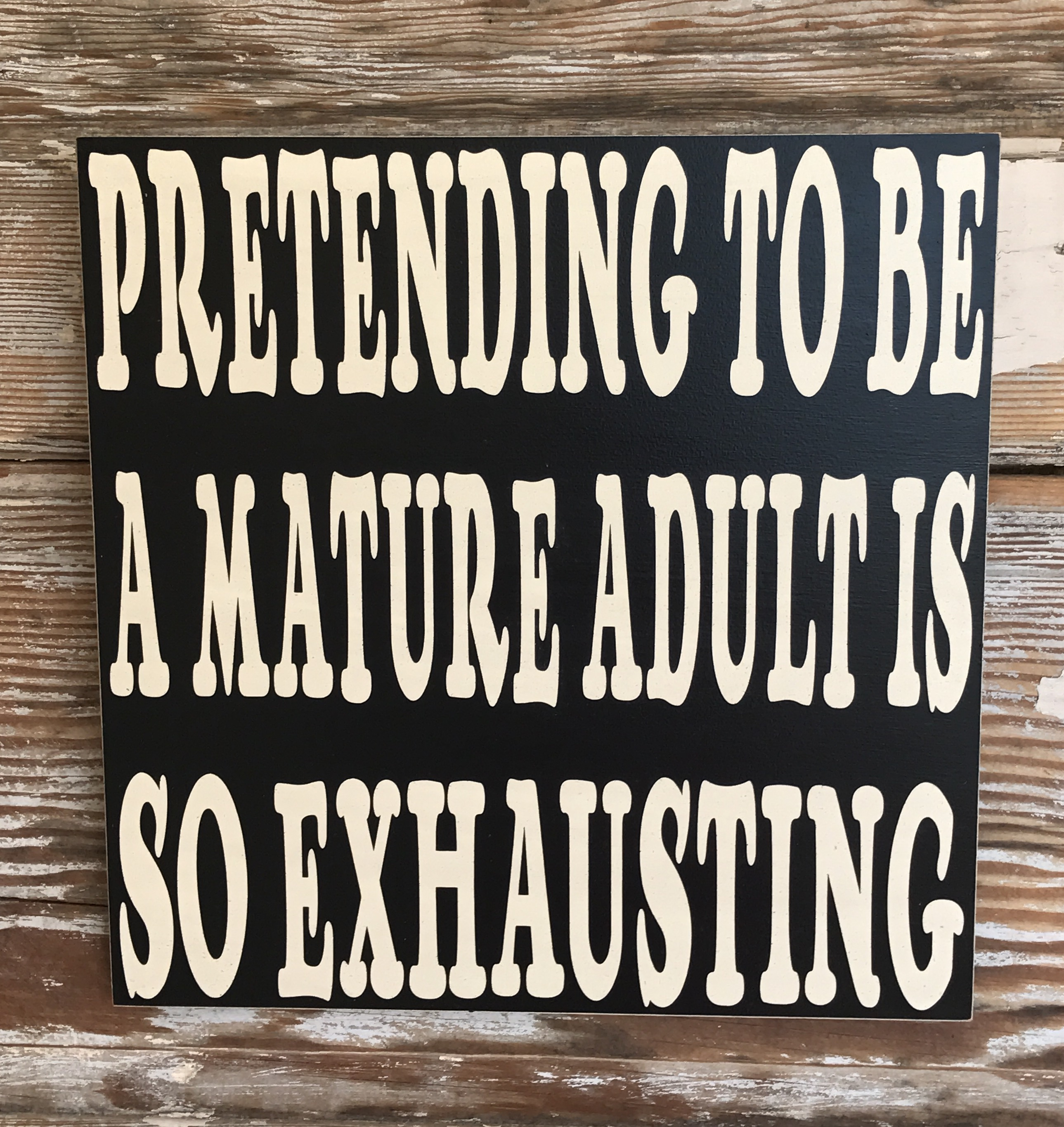 Pretending To Be A Mature Adult Is So Exhausting.  Wood Sign