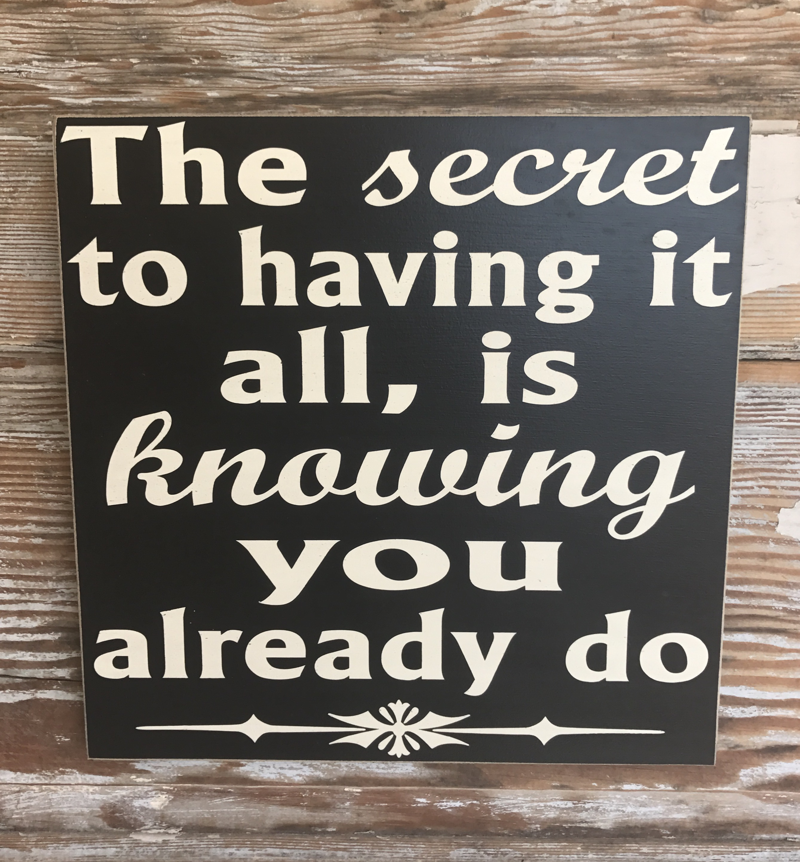 The Secret To Having It All, Is Knowing You Already Do.  Wood Sign