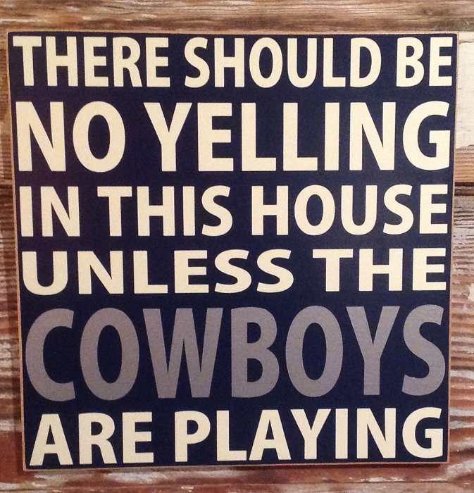 There Should Be No Yelling In This House Unless The Cowboys Are Playing.  Wood Sign