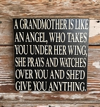 A Grandmother Is Like An Angel, Who Takes You Under Her Wing, She Prays And Watches Over You And She'd Give You Anything.  Wood Sign