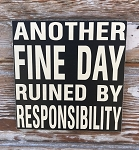 Another Fine Day Ruined By Responsibility.  Wood Sign