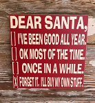Dear Santa, I've Been Good All Year... Forget It.  I'll Buy My Own Stuff.  Wood Sign