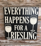 Everything Happens For A Riesling.  Wood Sign