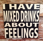 I Have Mixed Drinks About Feelings.  Wood Sign