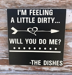 I'm Feeling A Little Dirty...  Will You Do Me?  -The Dishes.  Wood Sign