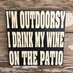 I'm Outdoorsy.  I Drink My Wine On The Patio.  Wood Sign