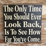 The Only Time You Should Ever Look Back Is To See How Far You've Come.  Wood Sign