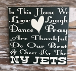 In This House We Love, Laugh, Dance, Pray, Do Our Best And Cheer For The NY Jets.  Wood Sign