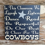 In This Classroom We Laugh, Listen, Dance, Read, Be Respectful, Do Our Best & Cheer For The Cowboys.  Wood Sign