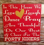 In This House We Love, Laugh, Dance, Pray, Do Our Best And Cheer For The Forty Niners