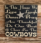 In This House We Love, Laugh, Dance, Pray, Are Thankful, Do Our Best & Cheer For The Cowboys. Wood Sign