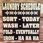 Laundry Schedule.  Sort - Today. Wash - Later. Fold - Eventually. Iron - HA HA HA.  Wood Sign