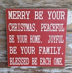 Merry Be Your Christmas, Peaceful Be Your Home.  Joyful Be Your Family.  Blessed Be Each One.   Wood Sign