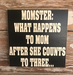 Momster:  What Happens To Mom After She Counts To Three...  Wood Sign