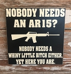 Nobody Needs An AR15?  Nobody Needs A Whiny Little Bitch Either, Yet Here You Are.  Wood Sign