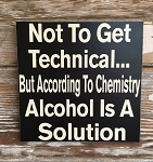 Not To Get Technical... But According To Chemistry, Alcohol Is A Solution.  Wood Sign