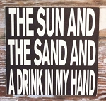 The Sun And The Sand And A Drink In My Hand.  Wood Sign