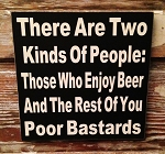 There Are Two Kinds Of People.  Those Who Enjoy Beer And The Rest Of You Poor Bastards.  Wood Sign
