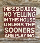 There Should Be No Yelling In This House Unless The Sooners Are Playing.  Wood Sign