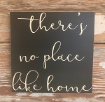 There's No Place Like Home.  Wood Sign