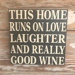 This Home Runs On Love, Laughter, And Really Good Wine.  Wood Sign