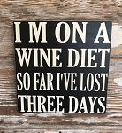 I'm On A Wine Diet.  So Far I've Lost Three Days.  Wood Sign