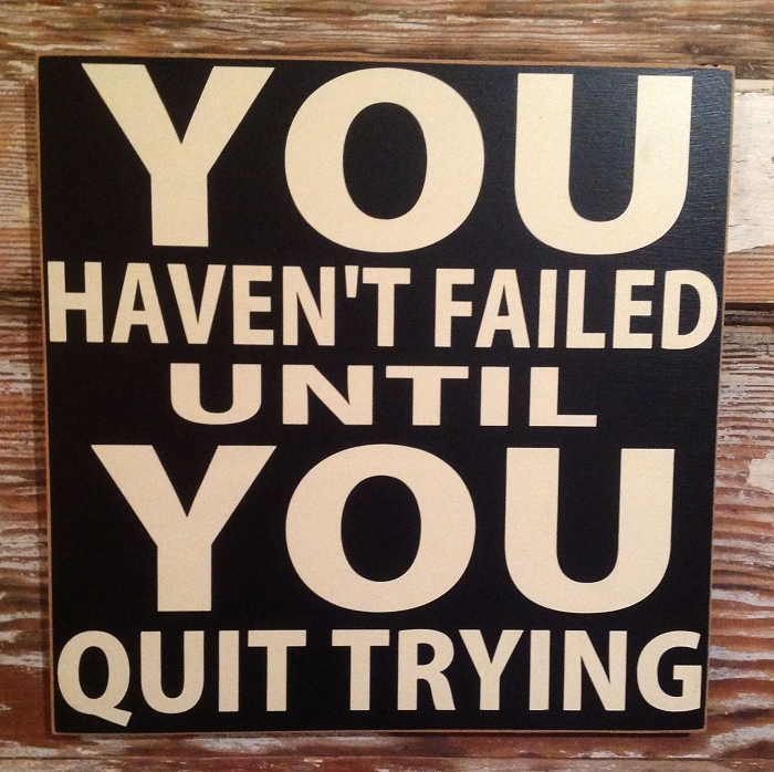 You Haven't Failed Until You Quit Trying.  Wood Sign