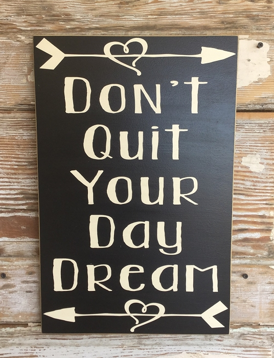 Don't Quit Your Day Dream.  Wood Sign