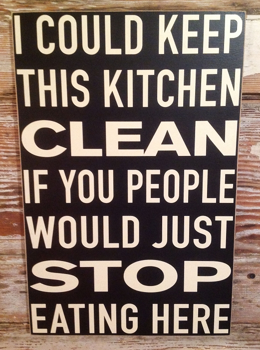 I Could Keep This Kitchen Clean If You People Would Just Stop Eating Here.  Wood Sign