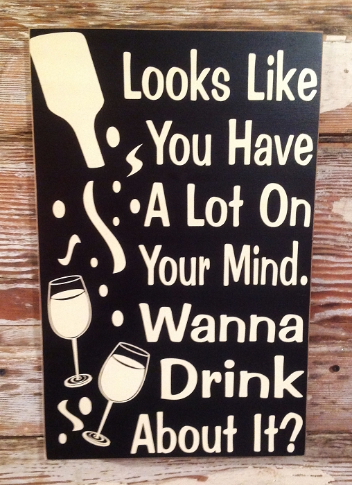 Looks Like You Have A Lot On Your Mind.  Wanna Drink About It?  Wood Sign