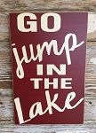 Go Jump In The Lake.  Wood Sign