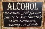 Alcohol: Because No Great Story Ever Started With Someone Eating A Salad.  Wood Sign