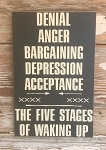 Denial, Anger, Bargaining, Depression, Acceptance.  The Five Stages Of Waking Up.  Wood Sign