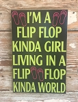 I'm A Flip Flop Kinda Girl Living In A Flip Flop Kinda World.  Wood Sign