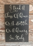 I Need A Glass Of Wine.  Or A Bottle.  Or A Winery In Italy.  Wood Sign