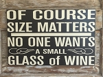 Of Course Size Matters.  No One Wants A Small Glass Of Wine.  Wood Sign