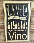 Life Is Too Short To Drink Bad Wine.  Italian Version.  Wood Sign