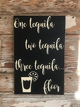 One Tequila.  Two Tequila.  Three Tequila.  Floor.  Wood Sign