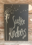 Scatter Kindness.  Wood Sign