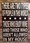 There Are Two Types Of People In This World.  Those Who Enjoy Wine And Those Who Aren't Allowed In My House.  Wood Sign
