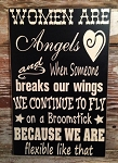 Women Are Angels And When Someone Breaks Our Wings, We Continue To Fly, On A Broomstick Because We Are Flexible Like That.  Wood Sign