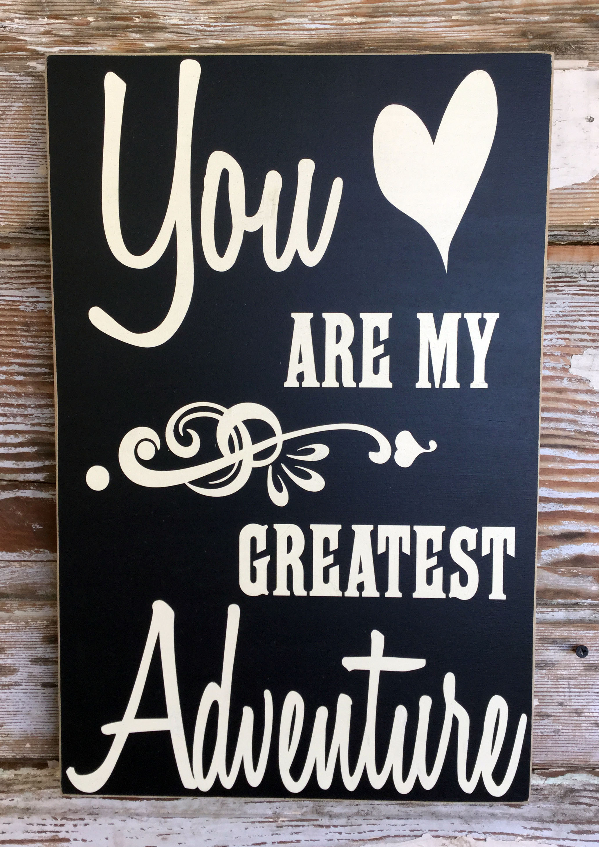 You Are My Greatest Adventure.  Wood Sign
